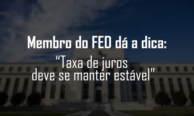 """Membro do FED dá a dica: """"Taxa de juros deve se manter estável"""""""